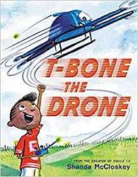 T-Bone the Drone by Shanda McCloskey