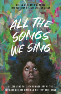 All the Songs We Sing Celebrating the 25th Anniversary of the Carolina African American Writers' Collective
