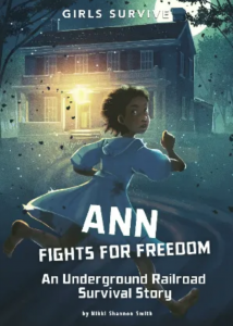 Ann Fights for Freedom- An Underground Railroad Survival Story (Girls Survive)