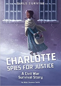 Charlotte Spies for Justice- A Civil War Survival Story (Girls Survive)