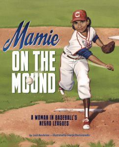 Mamie on the Mound: A Woman in Baseball's Negro Leagues