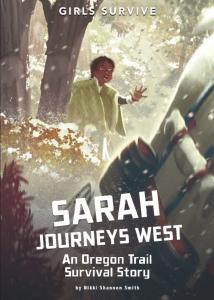 Sarah Journeys West- An Oregon Trail Survival Story (Girls Survive)