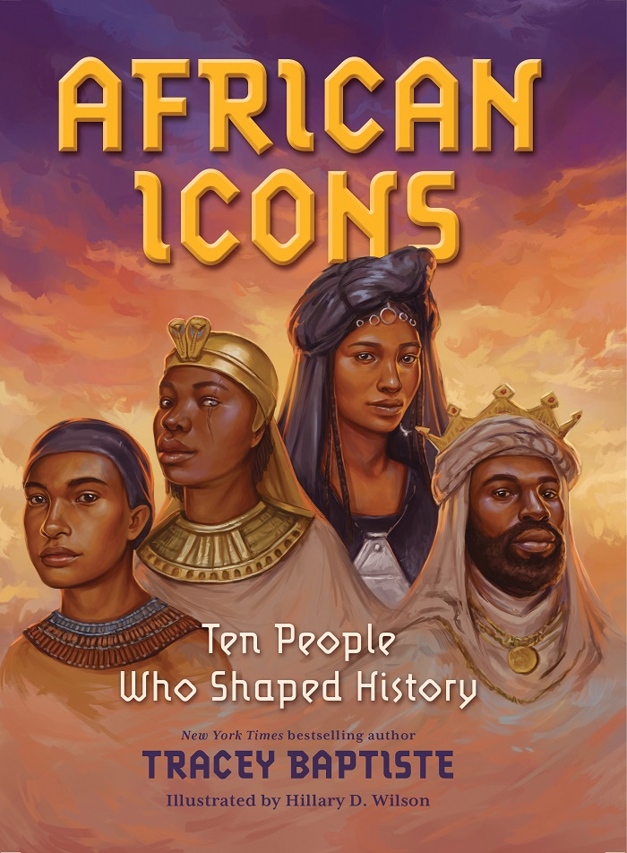 Cover illustration of AFRICAN ICONS: 10 People Who Shaped History by author/illustrator duo Tracey Baptiste and Hillary Wilson